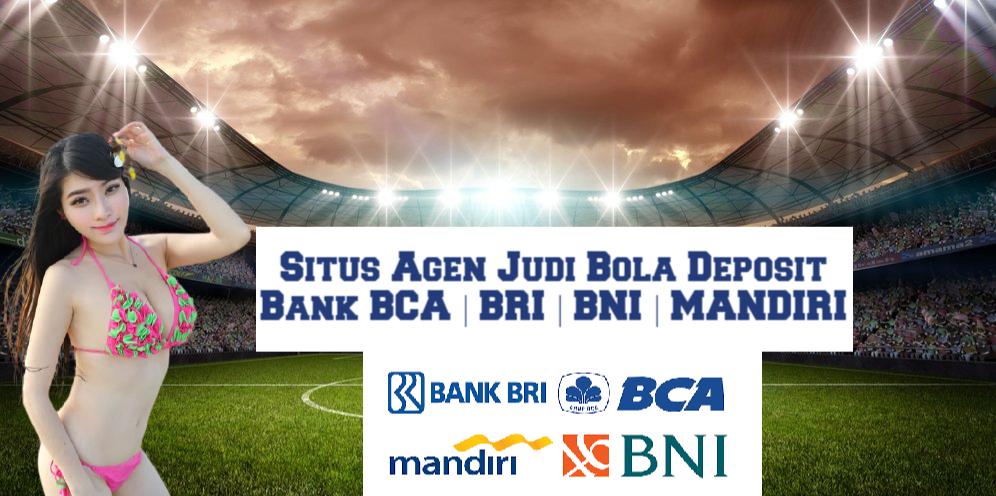 Situs Agen Judi Bola Deposit Bank BCA   BRI   BNI   MANDIRI